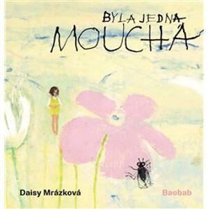 Byla jedna moucha - Daisy Mrázková