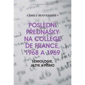 Poslední přednášky na Collége de France 1968 a 1969. Sémiologie, jazyk a písmo - Émile Benveniste