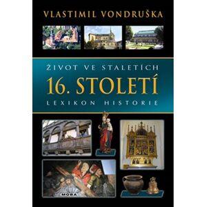 Život ve staletích – 16. století - Vlastimil Vondruška