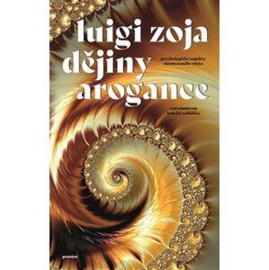 Dějiny arogance. Psychologické aspekty neomezeného růstu - Luigi Zoja