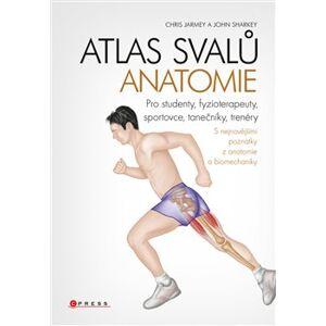 Atlas svalů - anatomie. Pro studenty, fyzioterapeuty, sportovce, tanečníky, trenéry - John Sharkey, Chris Jarmey
