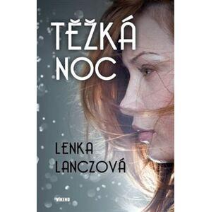 Těžká noc - Lenka Lanczová