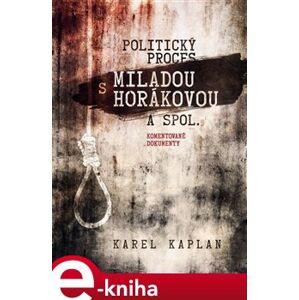 Politický proces s Miladou Horákovou a spol.. Komentované dokumenty - Karel Kaplan