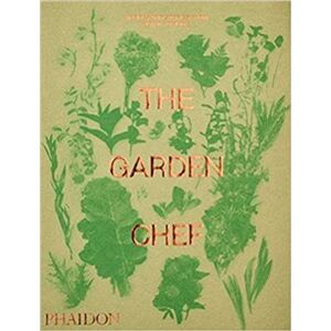 Garden Chef. Recipes and Stories from Plant to Plate