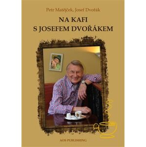 Na kafi s Josefem Dvořákem - Josef Dvořák, Petr Matějček