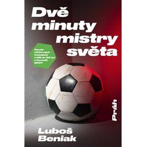 Dvě minuty mistry světa - Osudy stříbrných fotbalistů z MS do 20 let v Kanadě 2007 - Luboš Beniak