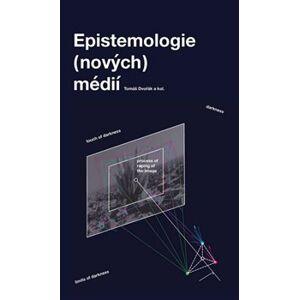 Epistemologie (nových) médií - Tomáš Dvořák