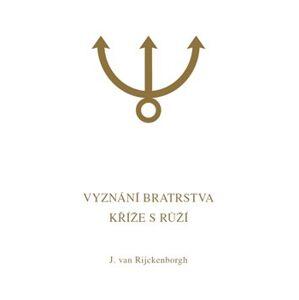 Vyznání Bratrstva Kříže s Růží. Esoterická analýza spisu Confessio Fraternitatis R.C. - Jan van Rijckenborgh