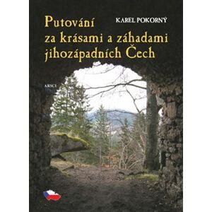 Putování za krásami a záhadami jihozápadních Čech - Karel Pokorný