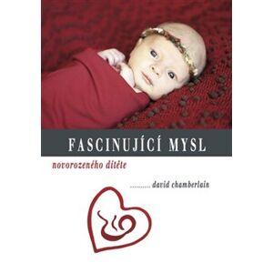 Fascinující mysl novorozeného dítěte - David Chamberlain