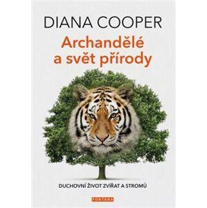 Archandělé a svět přírody. Duchovní život zvířat a stromů - Diana Cooper