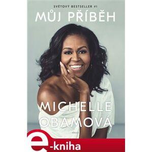 Můj příběh - Michelle Obamová e-kniha