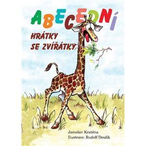 Abecední hrátky se zvířátky - Jaroslav Kratěna
