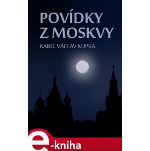 Povídky z Moskvy - Karel Václav Kupka