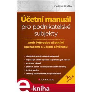 Účetní manuál pro podnikatelské subjekty - 2. vydání. aneb Průvodce účetními operacemi a účetní závěrkou - Vladimír Hruška