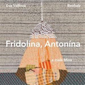 Fridolína, Antonína a malá Mína - Eva Volfová