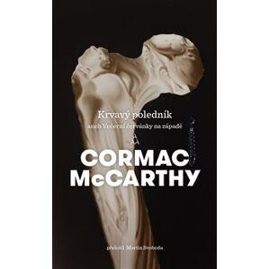 Krvavý poledník. aneb Večerní červánky na západě - Cormac McCarthy