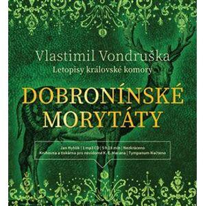 Dobroninské morytáty. Letopisy královské komory, CD - Vlastimil Vondruška