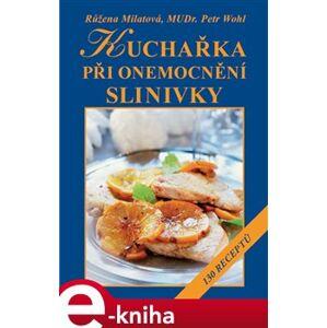 Kuchařka při onemocnění slinivky. 130 receptů - Růžena Milatová, Petr Wohl