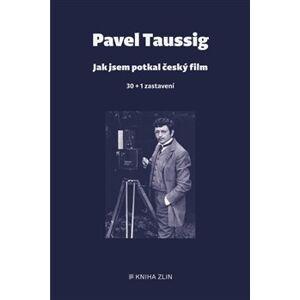 Jak jsem potkal český film. 30 + 1 zastavení - Pavel Taussig