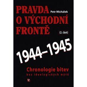 Pravda o východní frontě 1944 - 1945 - Petr Michálek