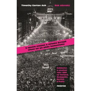 Rok zázraků. Svědectví o revoluci roku 1989 ve Varšavě, Budapešti, Berlíně a Praze - Timothy Garton Ash