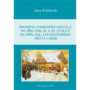 Proměna pohřebního rituálu na přelomu 19. a 20. století na příkladu západočeského města Chebu - Jana Krtičková