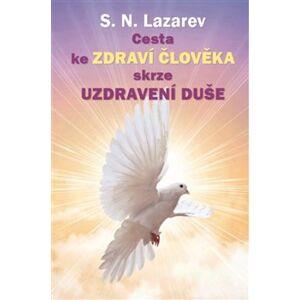 Cesta ke zdraví člověka skrze uzdravení duše - S.N. Lazarev