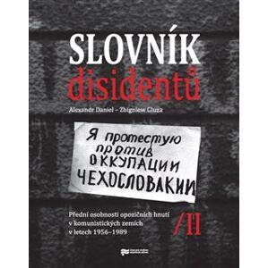 Slovník disidentů II.. Přední osobnosti opozičních hnutí v komunistických zemích v letech 1956 - 1989