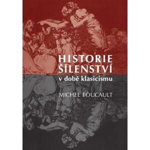 Historie šílenství v době klasicismu - Michel Foucault
