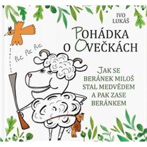 Pohádka o ovečkách. Jak se beránek Miloš stal medvědem a pak zase beránkem - Ivo Lukáš