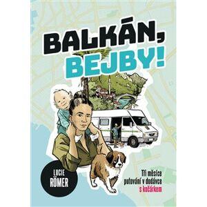 Balkán, bejby!. Tři měsíce putování v dodávce s kočárkem - Lucie Roemer