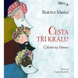 Cesta tří králů - Čekání na Vánoce - Beatrice Masini