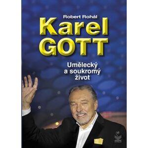 Karel Gott. Umělecký a soukromý život - Robert Rohál