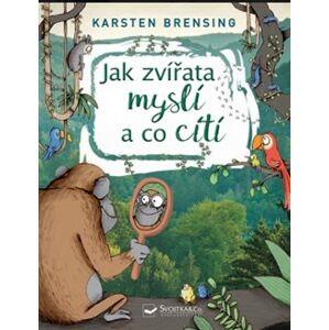 Jak zvířata myslí a co cítí - Karsten Brensing