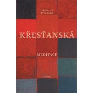 Křesťanská meditace - Laurence Freeman
