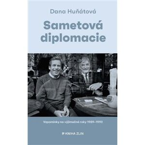 Sametová diplomacie. Vzpomínky na výjimečné roky 1989–1992 - Dana Huňátová