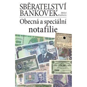 Sběratelství bankovek. Obecná a speciální notafilie - Miloš Kudweis