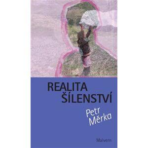 Realita šílenství - Petr Měrka