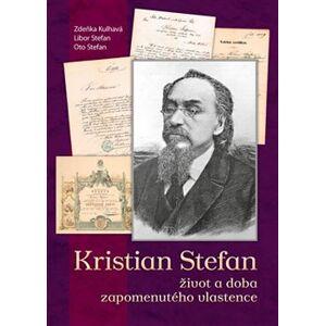 Kristian Stefan - život a doba zapomenutého vlastence - Oto Stefan, Libor Stefan, Zdeňka Kulhavá