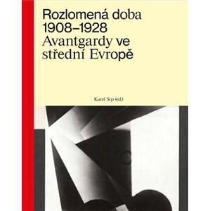 Rozlomená doba 1908–1928. Avantgardy ve střední Evropě