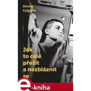Jak to celé přežít a nezbláznit se - Denisa Cziglová