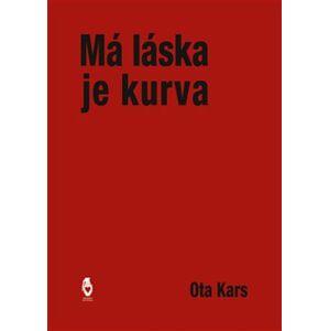 Má láska je kurva - Ota Kars