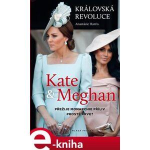 Královská revoluce: Kate a Meghan. Přežije monarchie příliv prosté krve? - Anastázie Harris