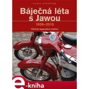 Báječná léta s Jawou. 1929-2015 - Alois Pavlůsek
