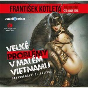 Velké problémy v malém Vietnamu, CD - František Kotleta