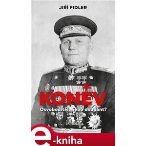 Koněv: Osvoboditel, nebo okupant - Jiří Fidler