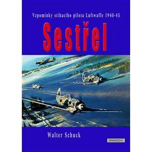 Sestřel. Vzpomínky stíhacího pilota luftwaffe 1940 - 45 - Walter Schuck