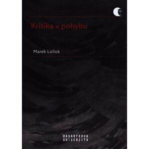 Kritika v pohybu. Literární kritika a metakritika 90. let 20. století - Marek Lollok
