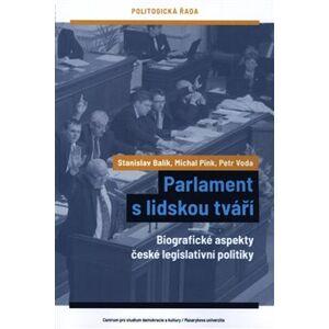 Parlament s lidskou tváří. Biografické aspekty české legislativní politiky - Stanislav Balík, Petr Voda, Michal Pink